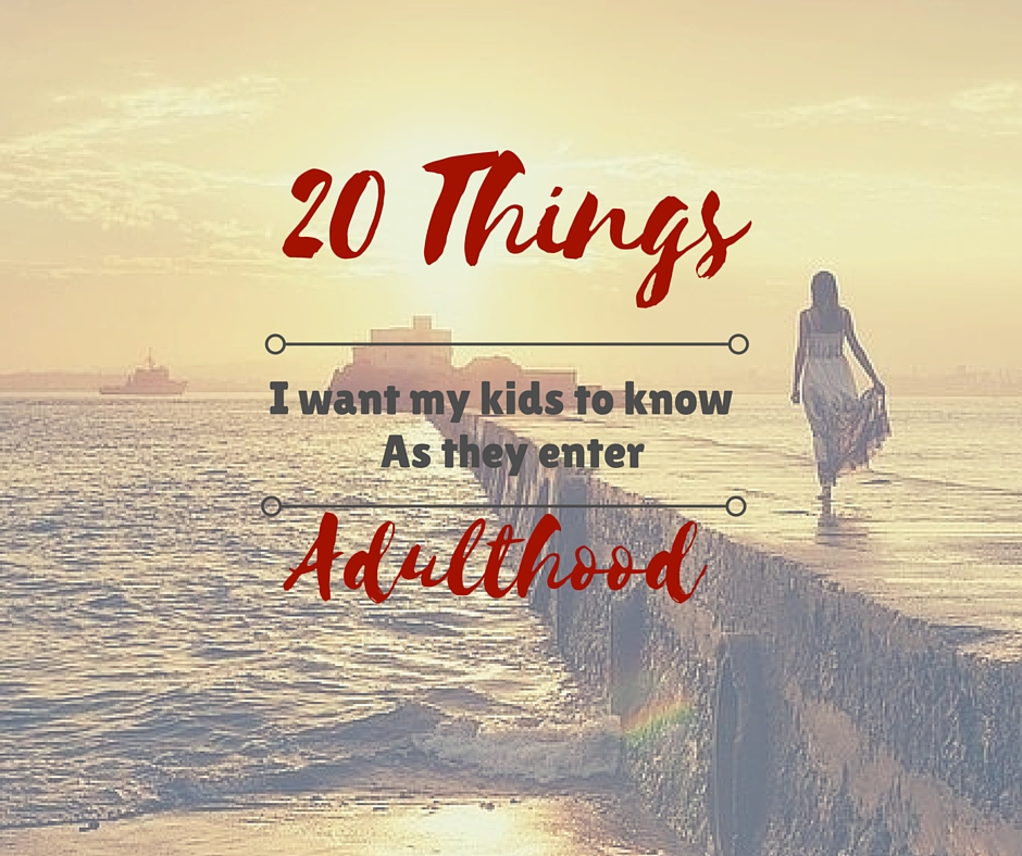 20 Things I Want My Kids To Know As They Enter Adulthood