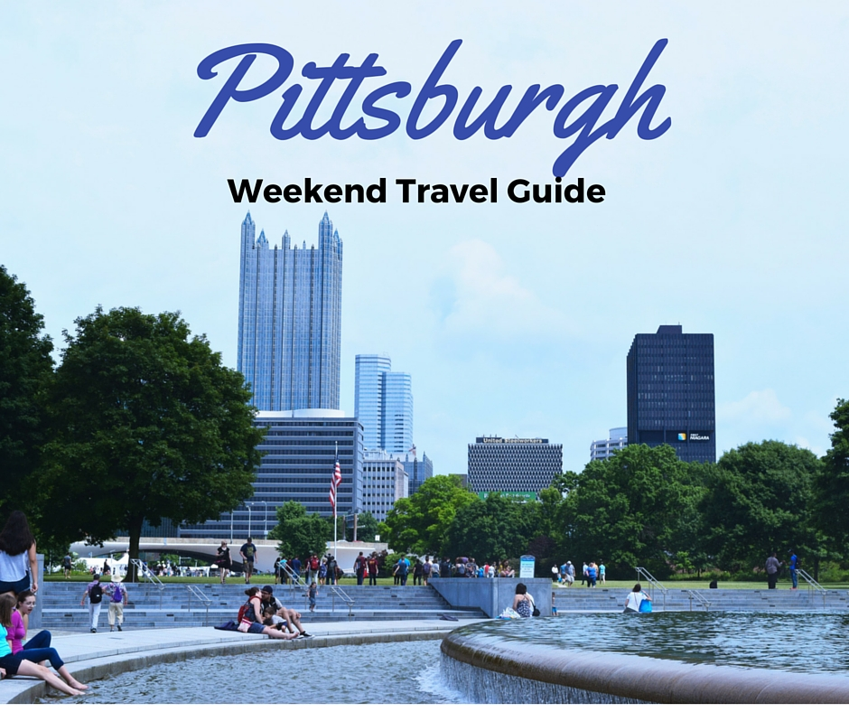 Travel spotlight a weekend in pittsburgh life traveled for Weekend trips from pittsburgh