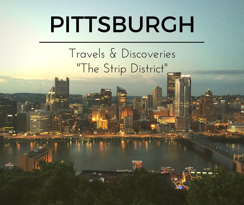 Pittsburgh Travel Spotlight:  Discovering The Strip District