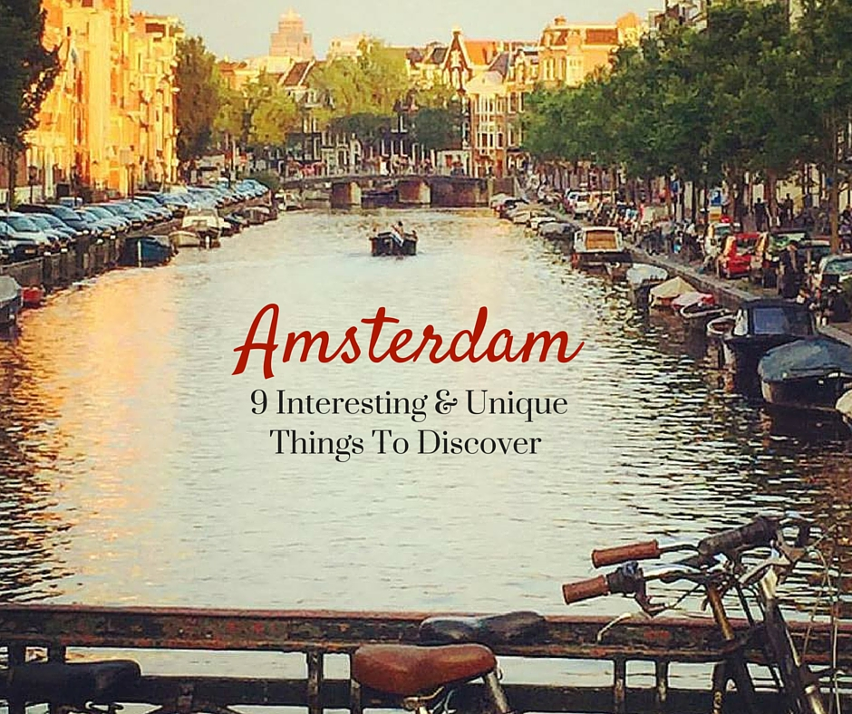 Amsterdam:  9 Interesting and Unique Things to Discover