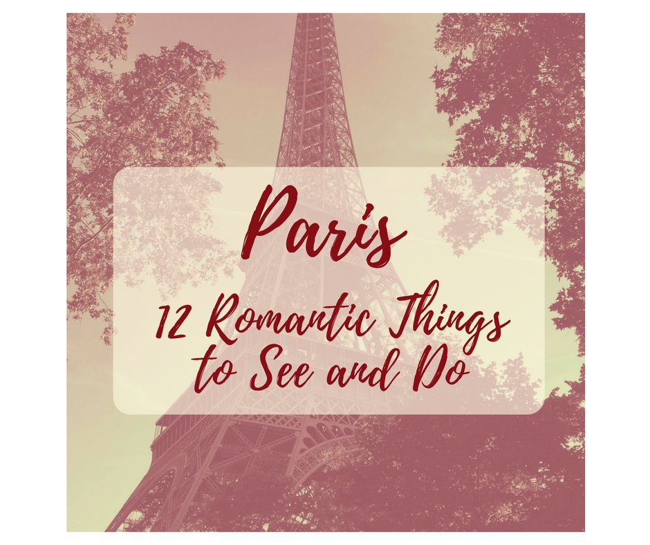 Travel Paris:  12 Romantic Things To Do and See In Paris