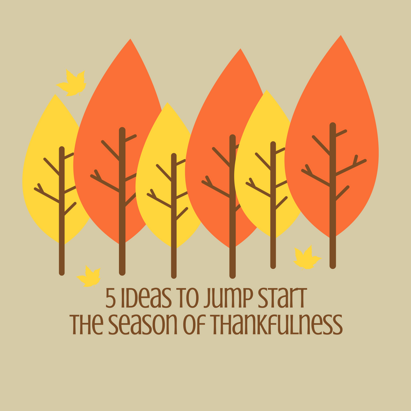 5 Ideas To Jump Start Your Season of Thankfulness