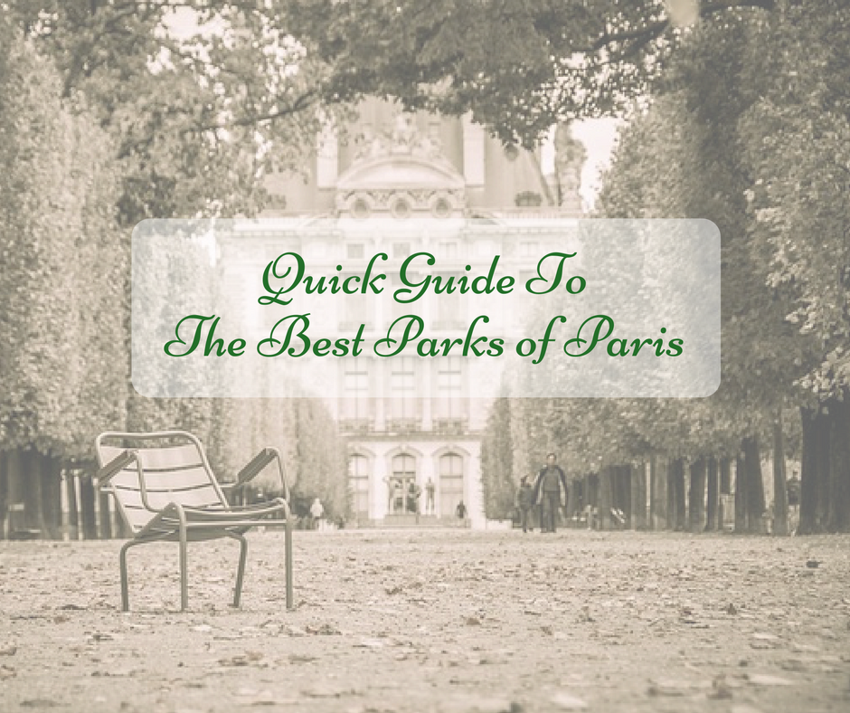 Discovering Paris:  Quick Guide to the Best Parks of Paris