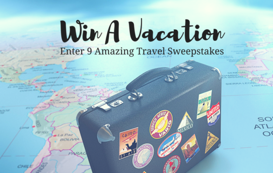 Win A Vacation - 9 Amazing Travel Sweepstakes You Must Enter