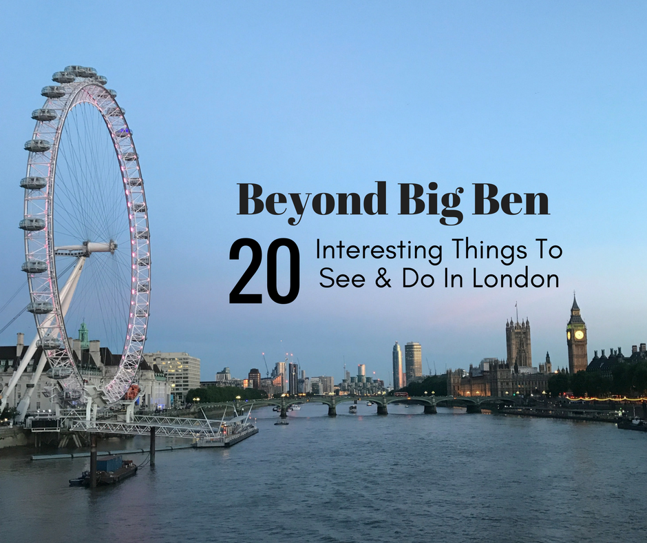 Beyond Big Ben - 20 Interesting Things To See and Do in London