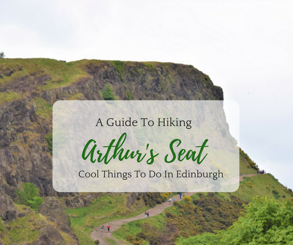 A Guide To Hiking Arthur's Seat - Cool Things To Do In Edinburgh