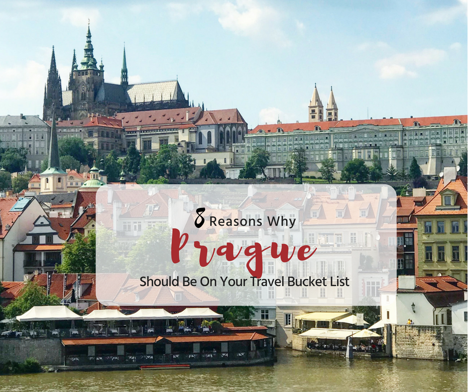8 Reasons Why Prague Should Be On Your Travel Bucket List