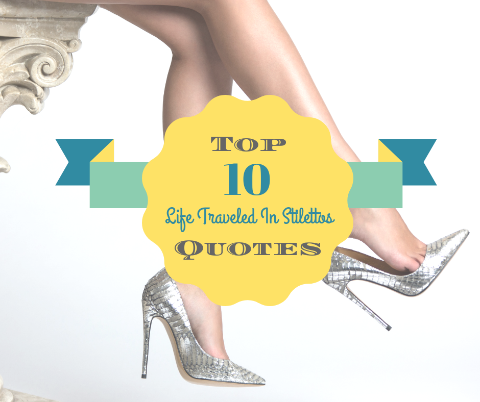 Top 10 Most Popular Life Traveled In Stiletto Quotes According To Our Followers