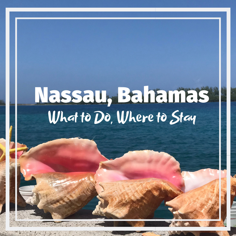 Visiting Nassau, Bahamas - What to do, Where to Stay