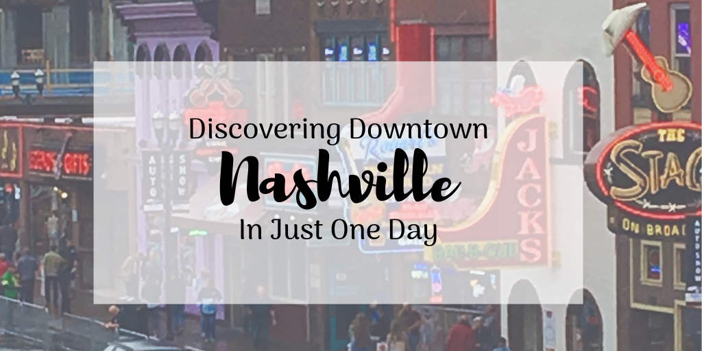 Discovering Downtown Nashville In Just One Day
