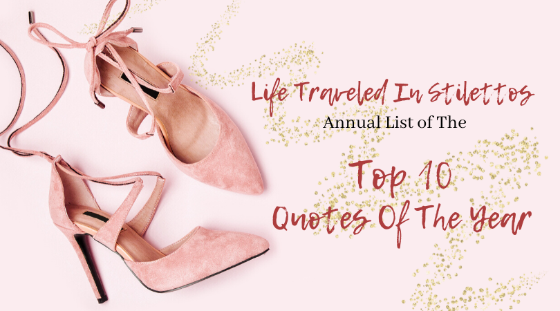 The Top 10 Life Traveled In Stilettos Quotes Of The Year