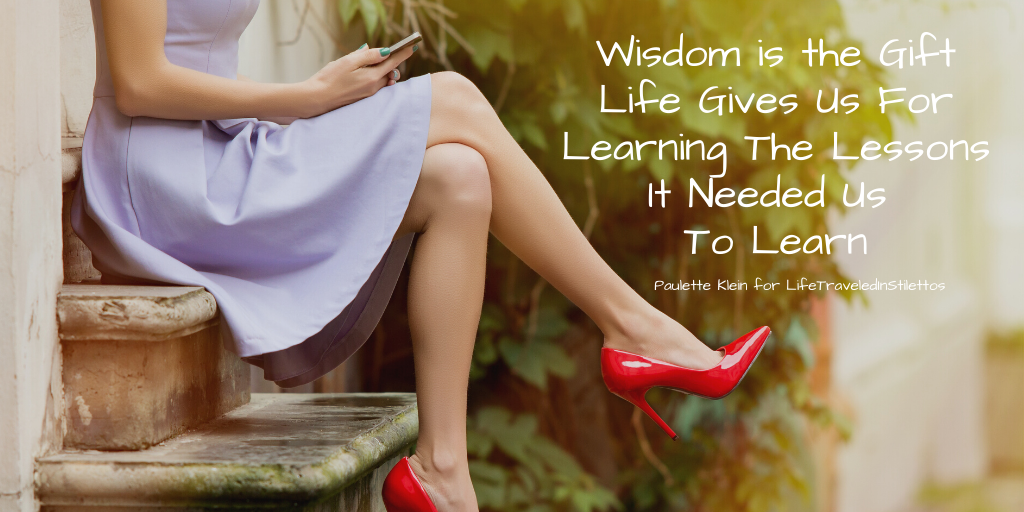 Wisdom is the Gift Life Gives Us for Learning the Lessons It Needed Us To Learn